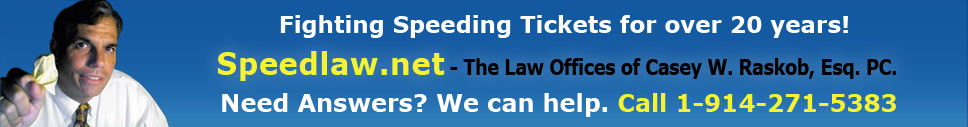 Fighting Speeding Tickets for over 20 years! - Casey W. Raskob Esq. PC.